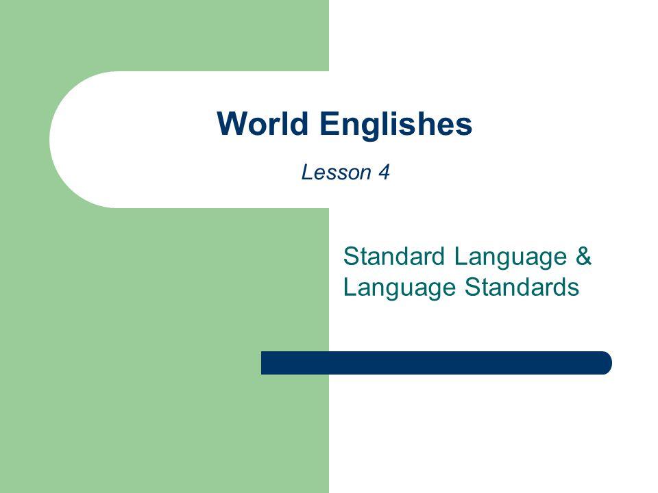 Standard Language & Language Standards World Englishes Lesson 4