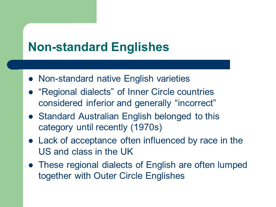 """Non-standard Englishes Non-standard native English varieties """"Regional dialects"""" of Inner Circle countries considered inferior and generally """"incorrec"""