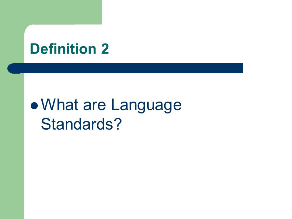 Definition 2 What are Language Standards?