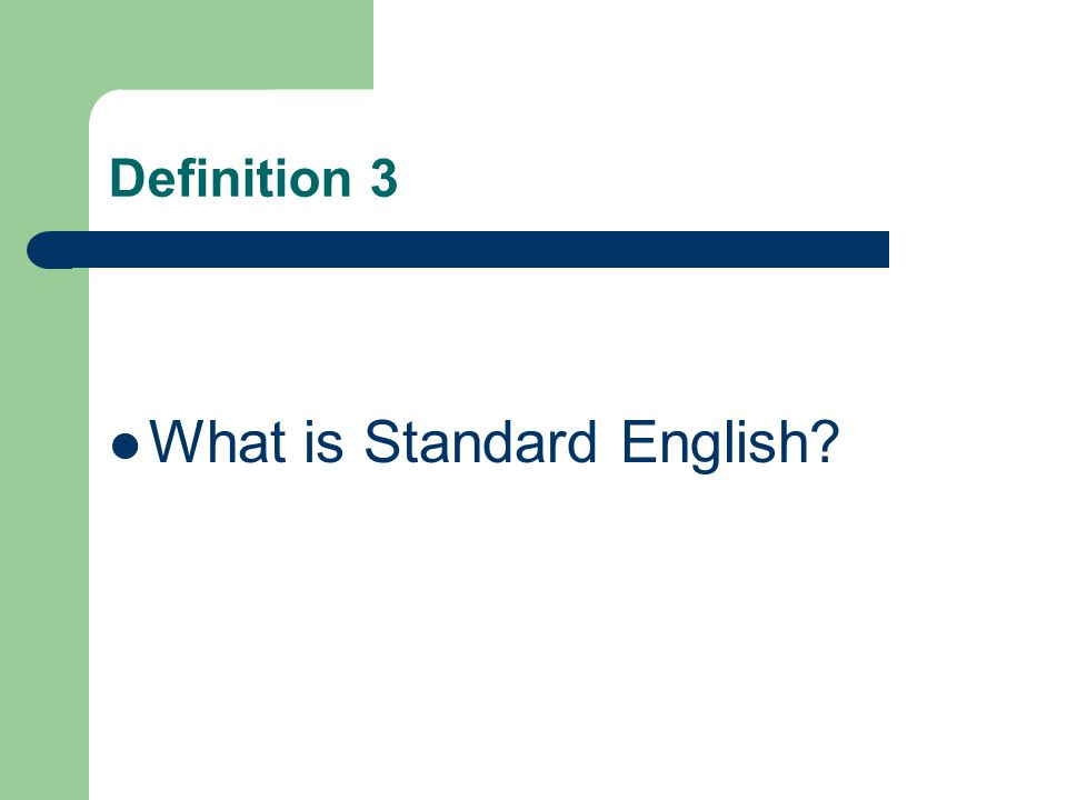 Definition 3 What is Standard English?