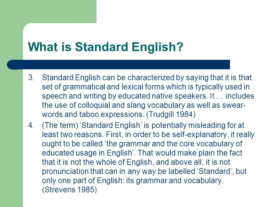 What is Standard English? 3. Standard English can be characterized by saying that it is that set of grammatical and lexical forms which is typically u