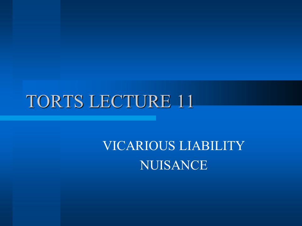 TORTS LECTURE 11 VICARIOUS LIABILITY NUISANCE