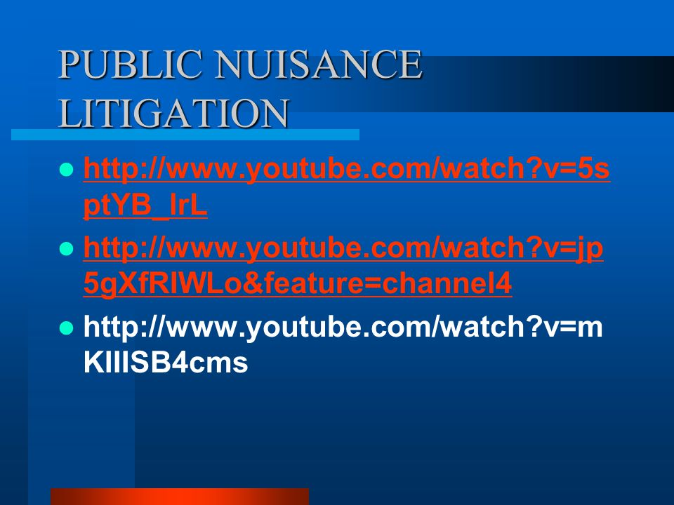 PUBLIC NUISANCE LITIGATION http://www.youtube.com/watch?v=5s ptYB_lrL http://www.youtube.com/watch?v=5s ptYB_lrL http://www.youtube.com/watch?v=jp 5gXfRIWLo&feature=channel4 http://www.youtube.com/watch?v=jp 5gXfRIWLo&feature=channel4 http://www.youtube.com/watch?v=m KIIISB4cms