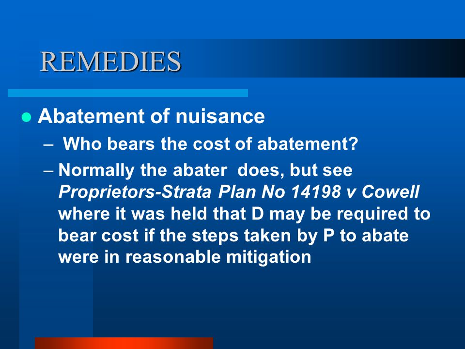 REMEDIES Abatement of nuisance – Who bears the cost of abatement.