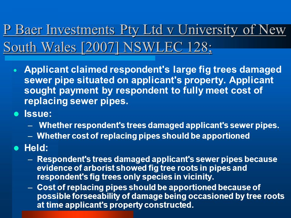 P Baer Investments Pty Ltd v University of New South Wales [2007] NSWLEC 128;  Applicant claimed respondent s large fig trees damaged sewer pipe situated on applicant s property.