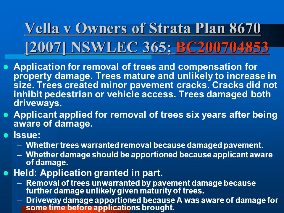 Vella v Owners of Strata Plan 8670 [2007] NSWLEC 365; BC200704853 BC200704853 Application for removal of trees and compensation for property damage.