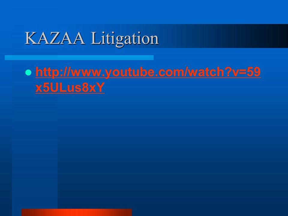 KAZAA Litigation http://www.youtube.com/watch v=59 x5ULus8xY http://www.youtube.com/watch v=59 x5ULus8xY