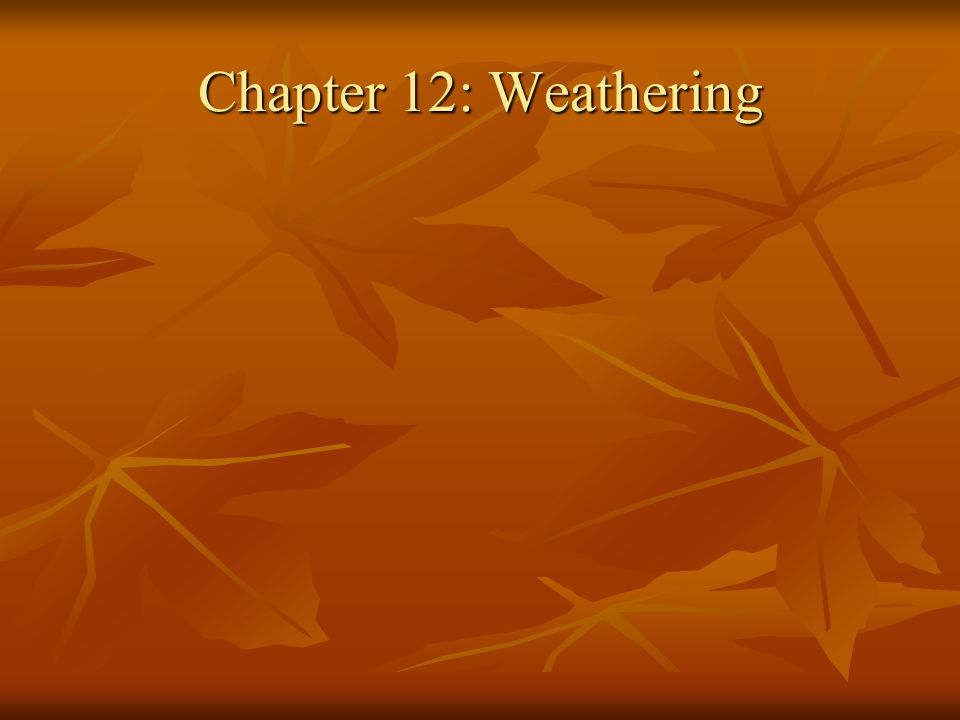 Chapter 12: Weathering