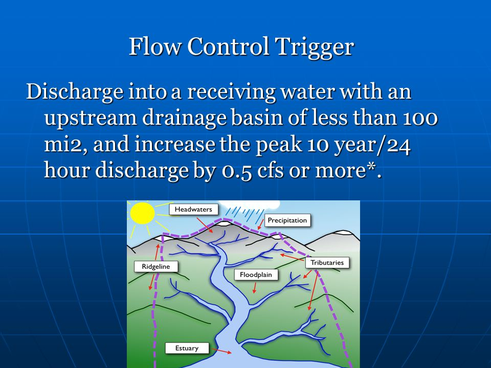 Flow Control Trigger Discharge into a receiving water with an upstream drainage basin of less than 100 mi2, and increase the peak 10 year/24 hour disc