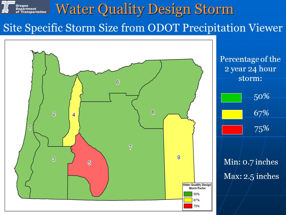 Water Quality Design Storm Water Quality Design Storm Site Specific Storm Size from ODOT Precipitation Viewer 50% 67% 75% Percentage of the 2 year 24 hour storm: Min: 0.7 inches Max: 2.5 inches