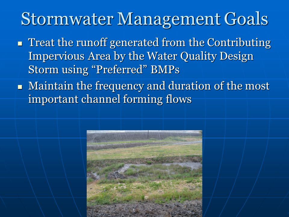 """Stormwater Management Goals Treat the runoff generated from the Contributing Impervious Area by the Water Quality Design Storm using """"Preferred"""" BMPs"""