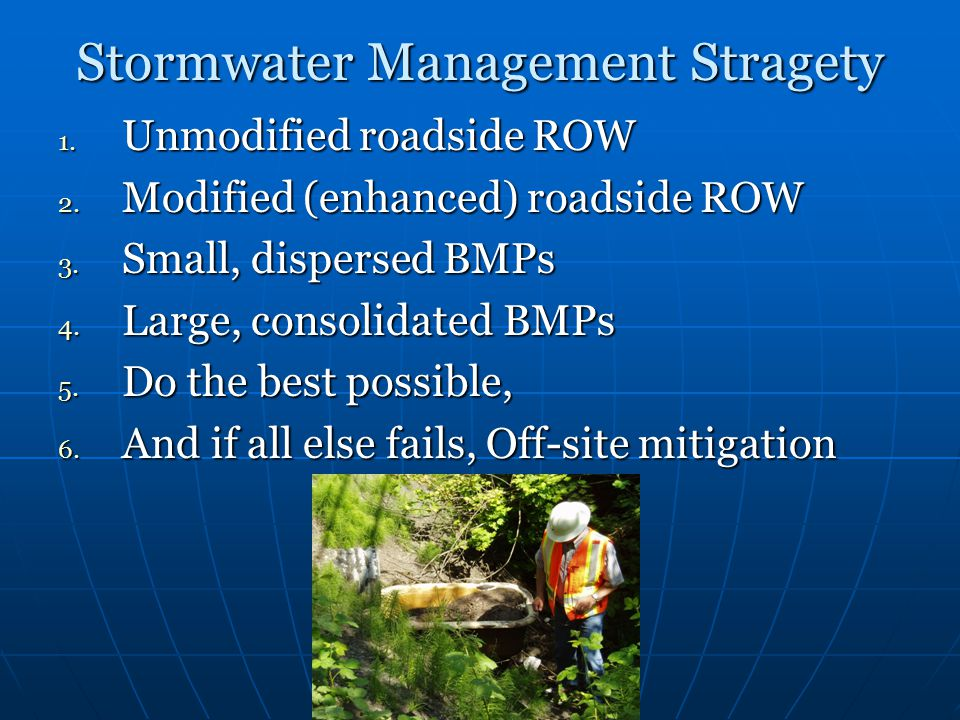 Stormwater Management Stragety 1. Unmodified roadside ROW 2. Modified (enhanced) roadside ROW 3. Small, dispersed BMPs 4. Large, consolidated BMPs 5.