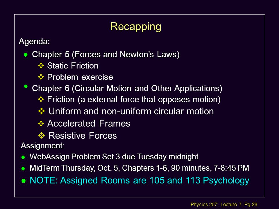 Physics 207: Lecture 7, Pg 28 Recapping Agenda: Assignment: l WebAssign Problem Set 3 due Tuesday midnight l MidTerm Thursday, Oct.