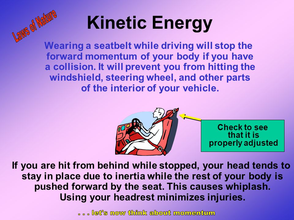 Kinetic Energy Kinetic energy is the energy a body possesses because it is in motion. Gravity decreases your kinetic energy when you are driving uphil