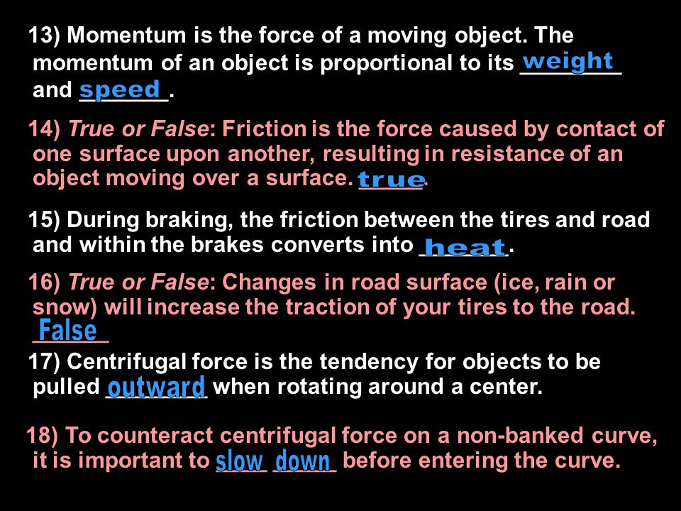 1)7) Wearing a ____________ while driving will stop the forward momentum of your body if you have a collision. 1)8) True or False: If you are hit from