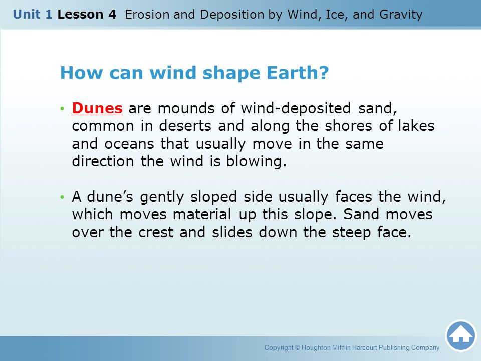How can wind shape Earth? Dunes are mounds of wind-deposited sand, common in deserts and along the shores of lakes and oceans that usually move in the
