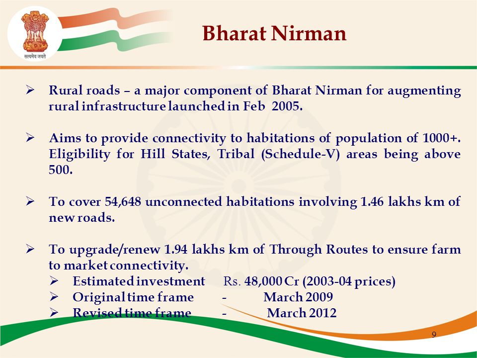 9 Bharat Nirman  Rural roads – a major component of Bharat Nirman for augmenting rural infrastructure launched in Feb 2005.  Aims to provide connect