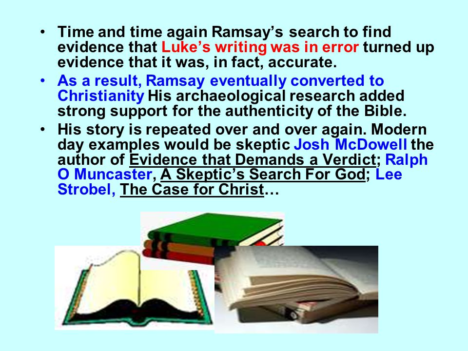 Time and time again Ramsay's search to find evidence that Luke's writing was in error turned up evidence that it was, in fact, accurate. As a result,