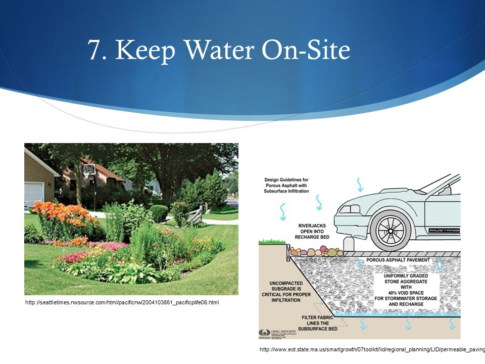 7. Keep Water On-Site http://www.eot.state.ma.us/smartgrowth/07toolkit/lid/regional_planning/LID/permeable_paving.html http://seattletimes.nwsource.co