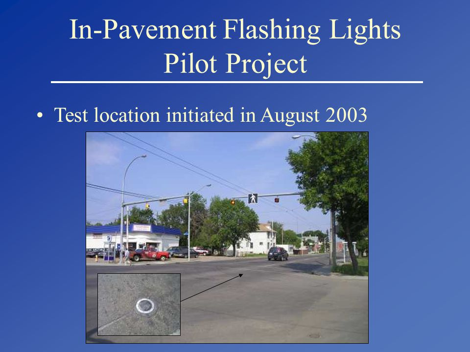 In-Pavement Flashing Lights Pilot Project Test location initiated in August 2003