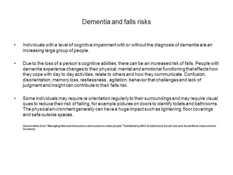 Dementia and falls risks Individuals with a level of cognitive impairment with or without the diagnosis of dementia are an increasing large group of p