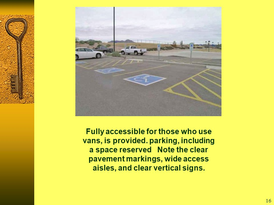 16 Fully accessible for those who use vans, is provided.