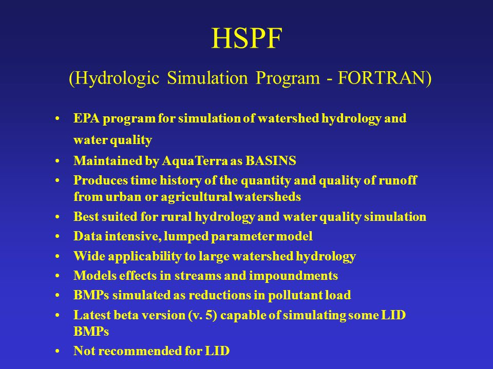 HSPF (Hydrologic Simulation Program - FORTRAN) EPA program for simulation of watershed hydrology and water quality Maintained by AquaTerra as BASINS P