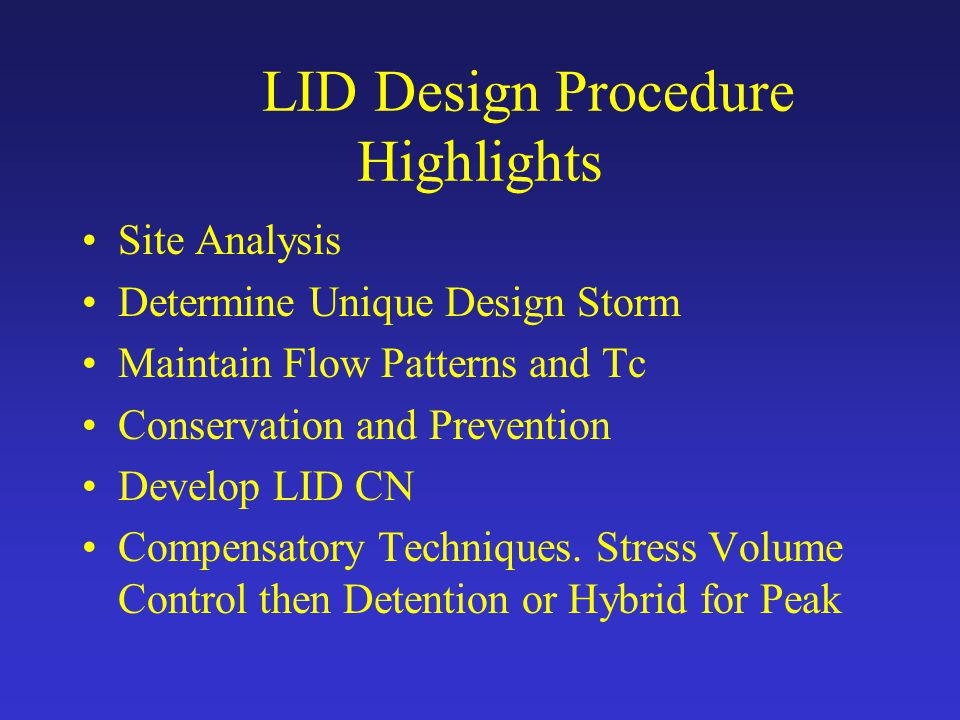 LID Design Procedure Highlights Site Analysis Determine Unique Design Storm Maintain Flow Patterns and Tc Conservation and Prevention Develop LID CN C
