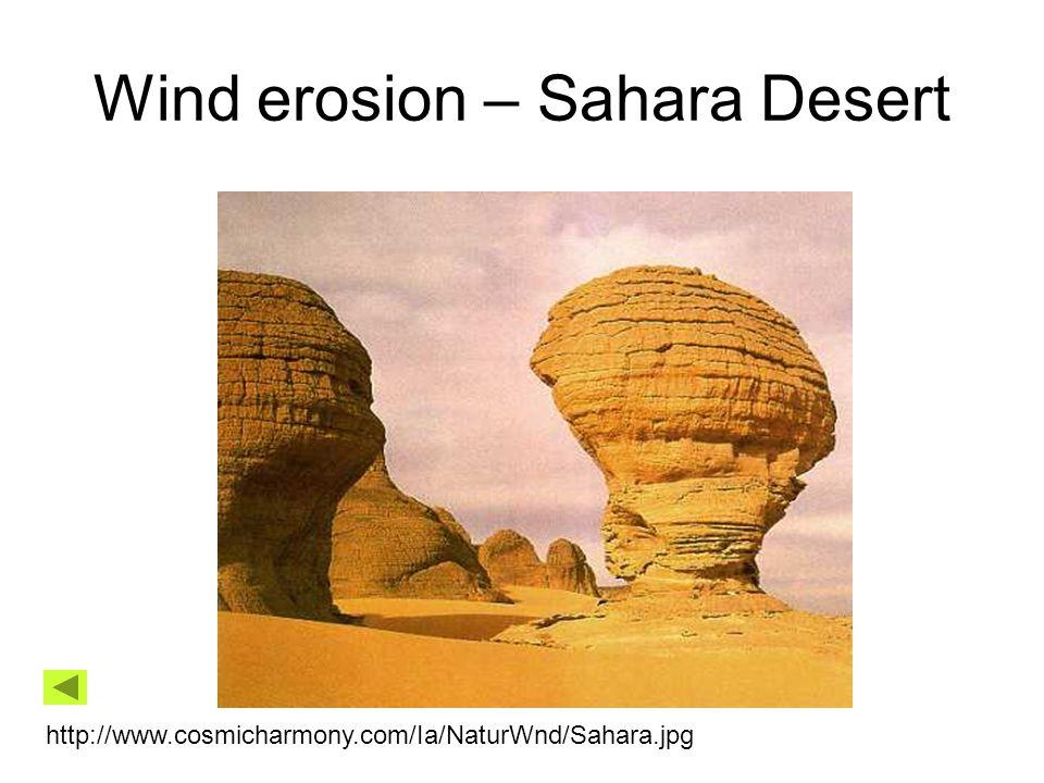 Wind erosion – Sahara Desert http://www.cosmicharmony.com/Ia/NaturWnd/Sahara.jpg