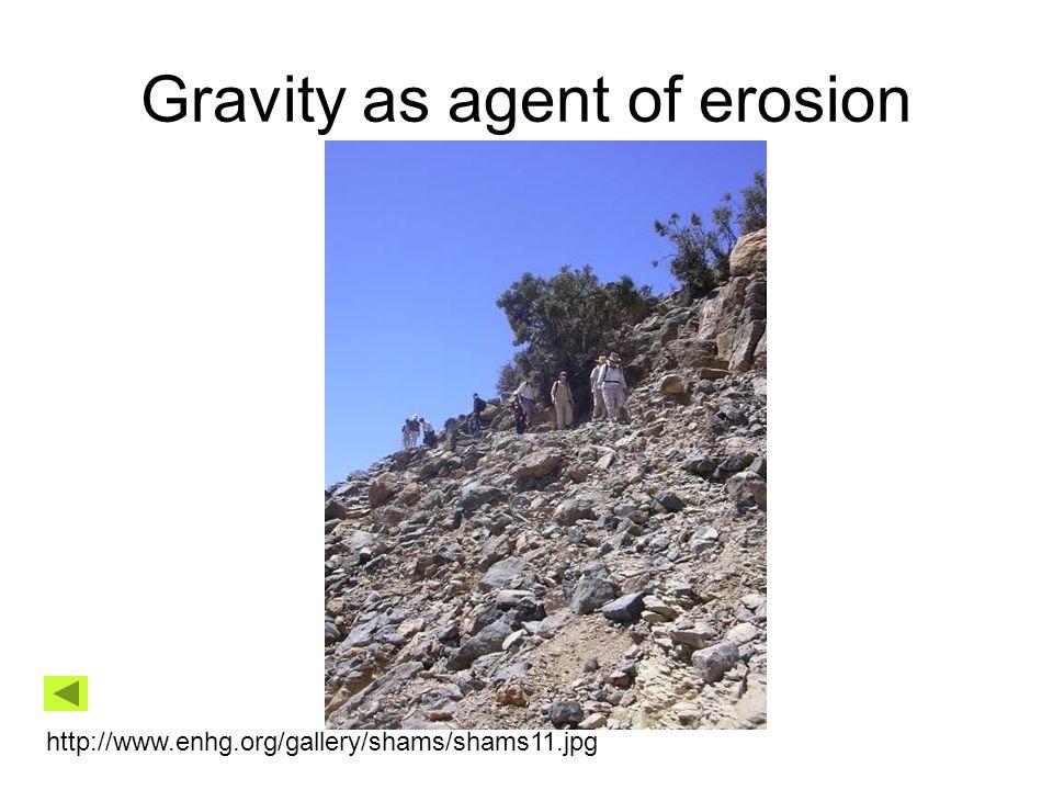 Gravity as agent of erosion http://www.enhg.org/gallery/shams/shams11.jpg