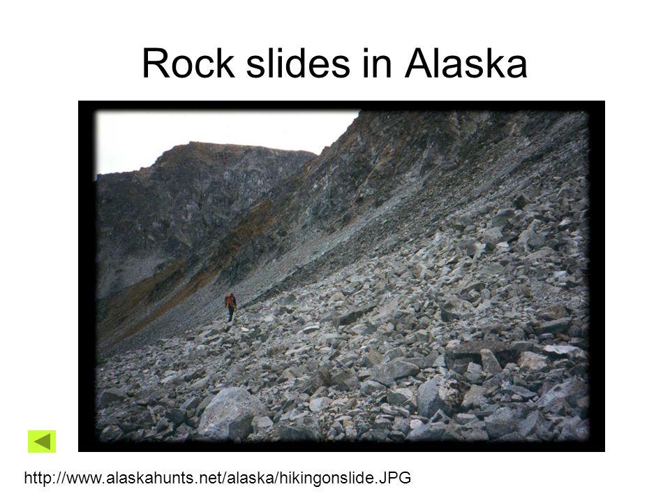 Rock slides in Alaska http://www.alaskahunts.net/alaska/hikingonslide.JPG