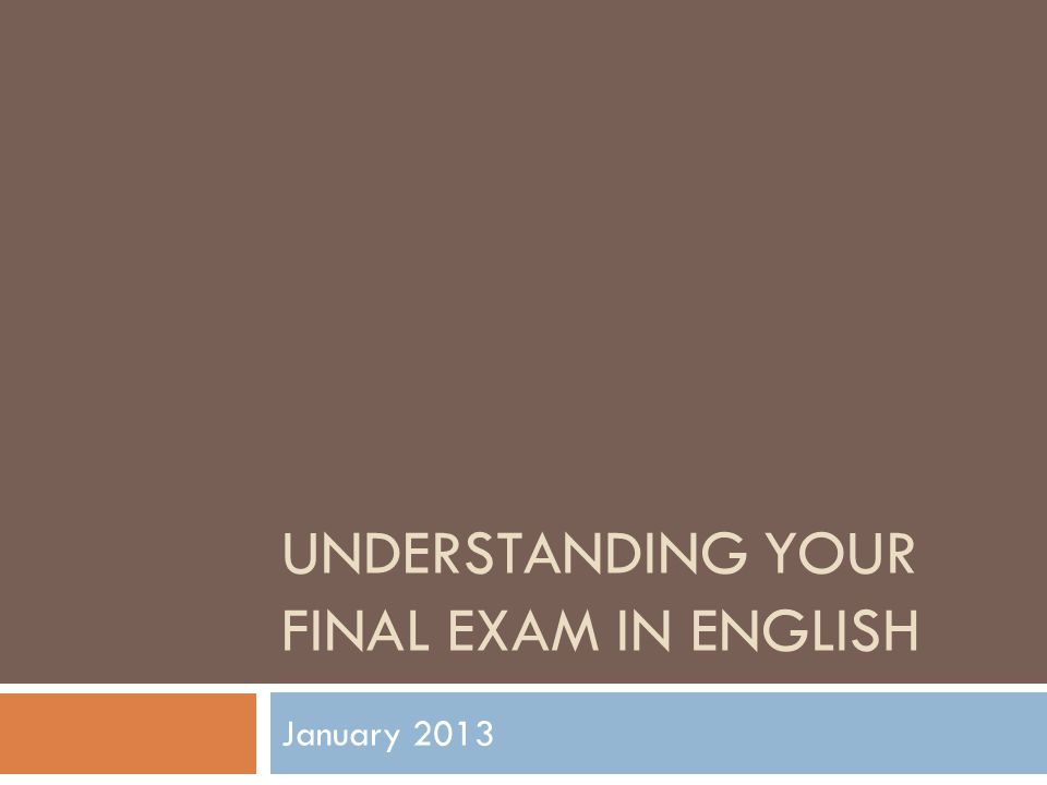 UNDERSTANDING YOUR FINAL EXAM IN ENGLISH January 2013
