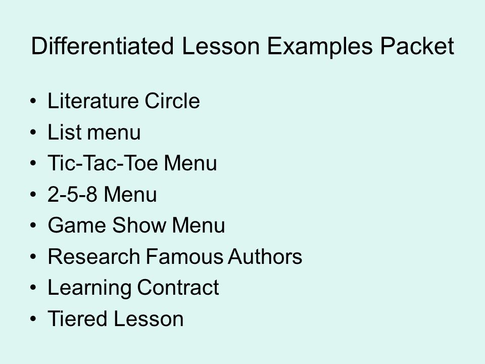 Differentiated Lesson Examples Packet Literature Circle List menu Tic-Tac-Toe Menu 2-5-8 Menu Game Show Menu Research Famous Authors Learning Contract Tiered Lesson