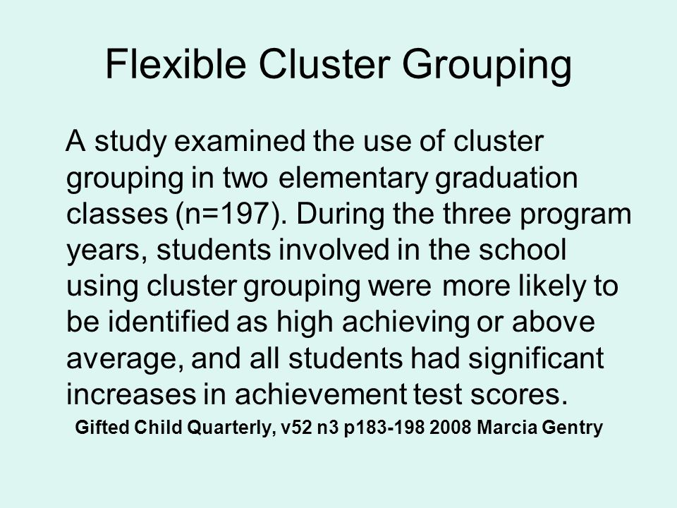Flexible Cluster Grouping A study examined the use of cluster grouping in two elementary graduation classes (n=197).