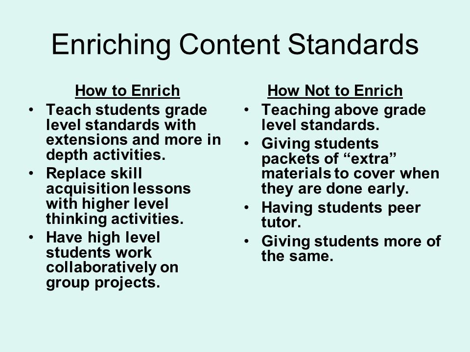 Enriching Content Standards How to Enrich Teach students grade level standards with extensions and more in depth activities.