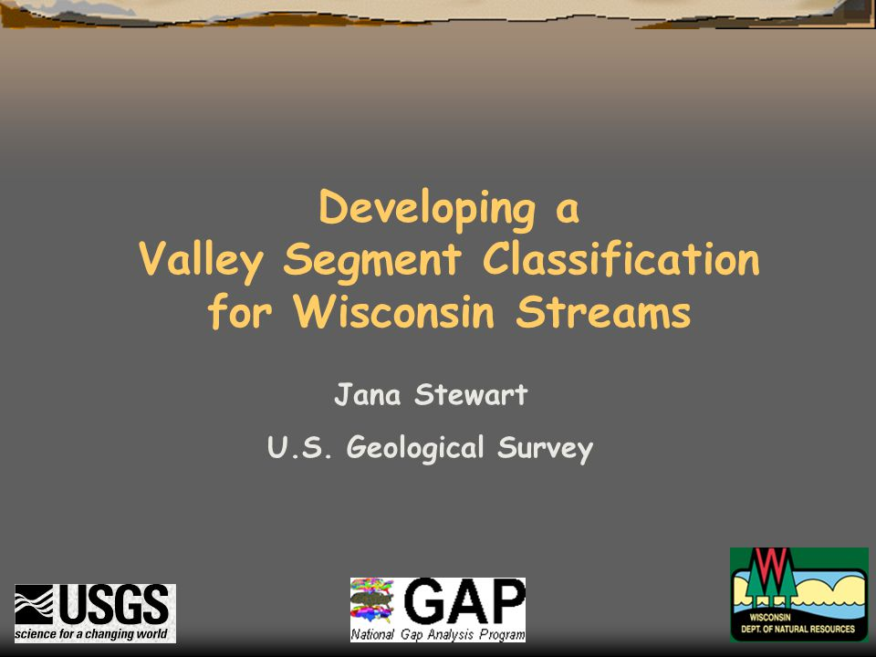 Developing a Valley Segment Classification for Wisconsin Streams Jana Stewart U.S.