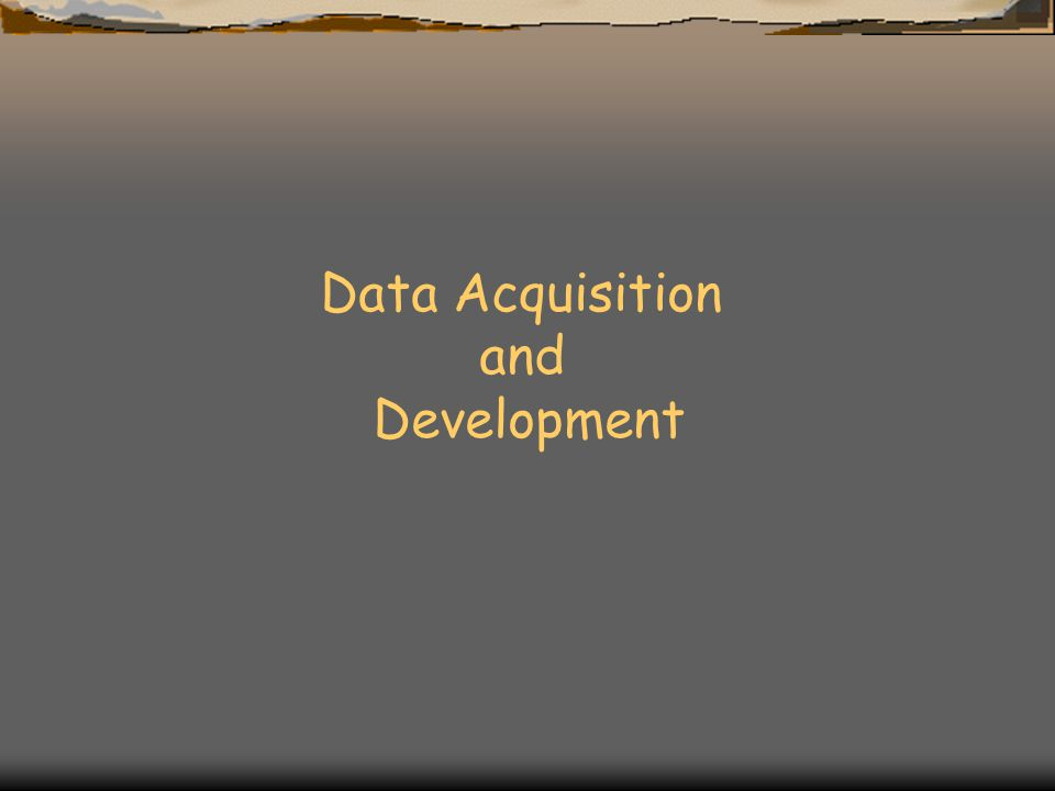 Data Acquisition and Development