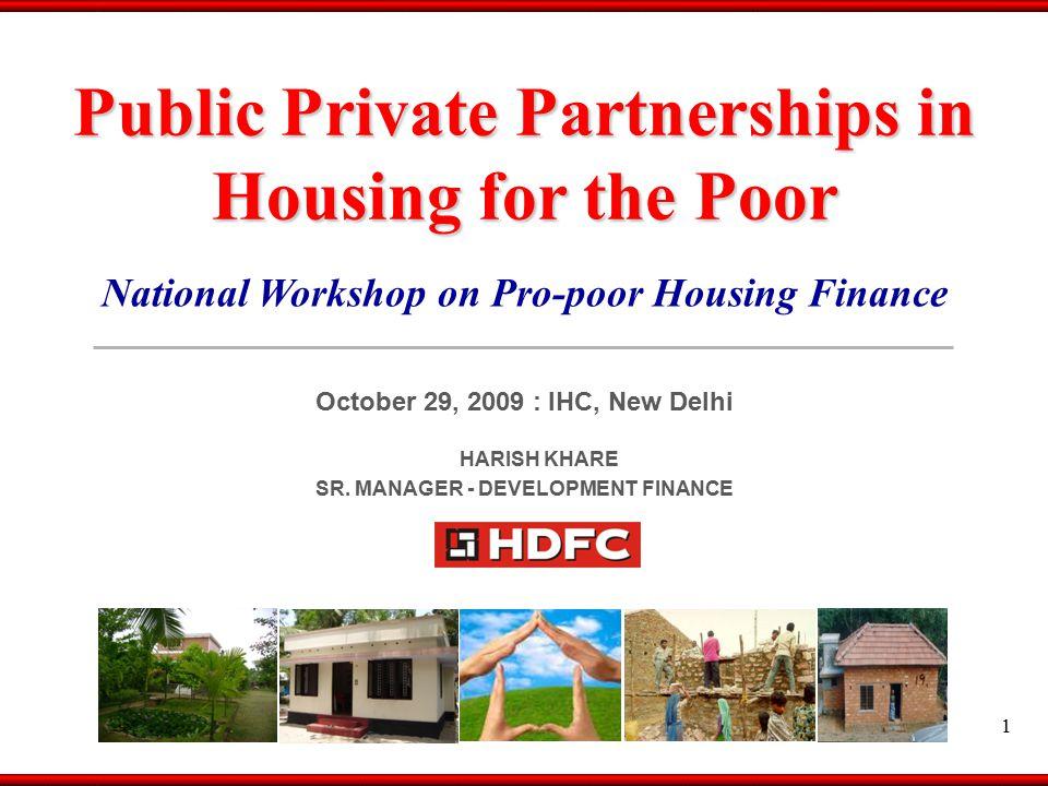 National Workshop on Pro-poor Housing Finance October 29, 2009 : IHC, New Delhi HARISH KHARE SR.