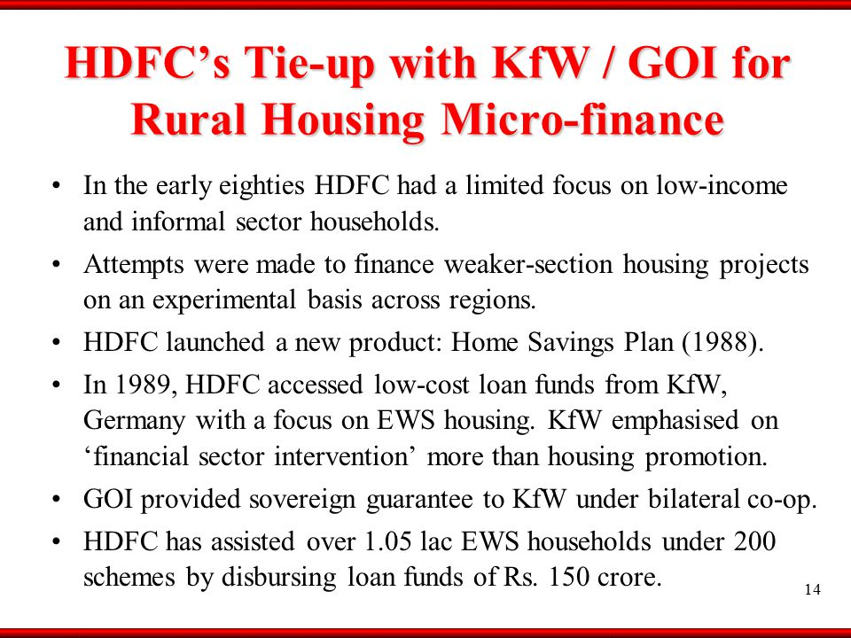 HDFC's Tie-up with KfW / GOI for Rural Housing Micro-finance In the early eighties HDFC had a limited focus on low-income and informal sector households.