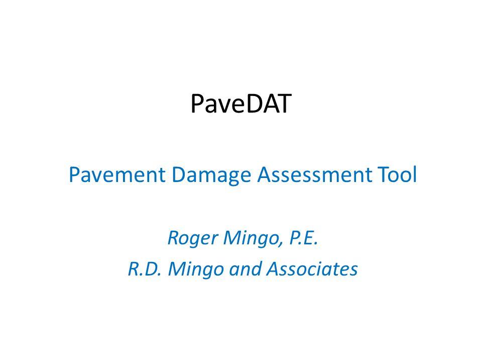 PaveDAT Pavement Damage Assessment Tool Roger Mingo, P.E. R.D. Mingo and Associates