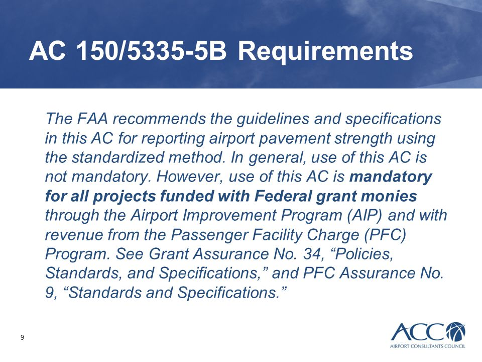 9 AC 150/5335-5B Requirements The FAA recommends the guidelines and specifications in this AC for reporting airport pavement strength using the standa