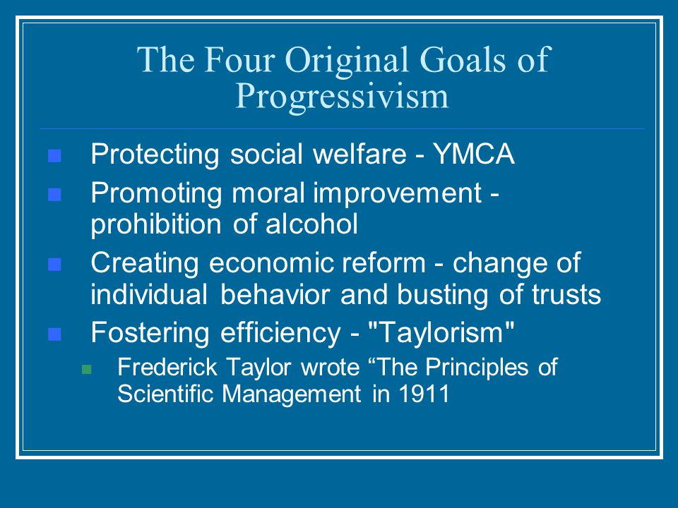 Progressive Goals Some politicians, such as Theodore Roosevelt, and many civilians pushed for better working conditions for the average worker, better