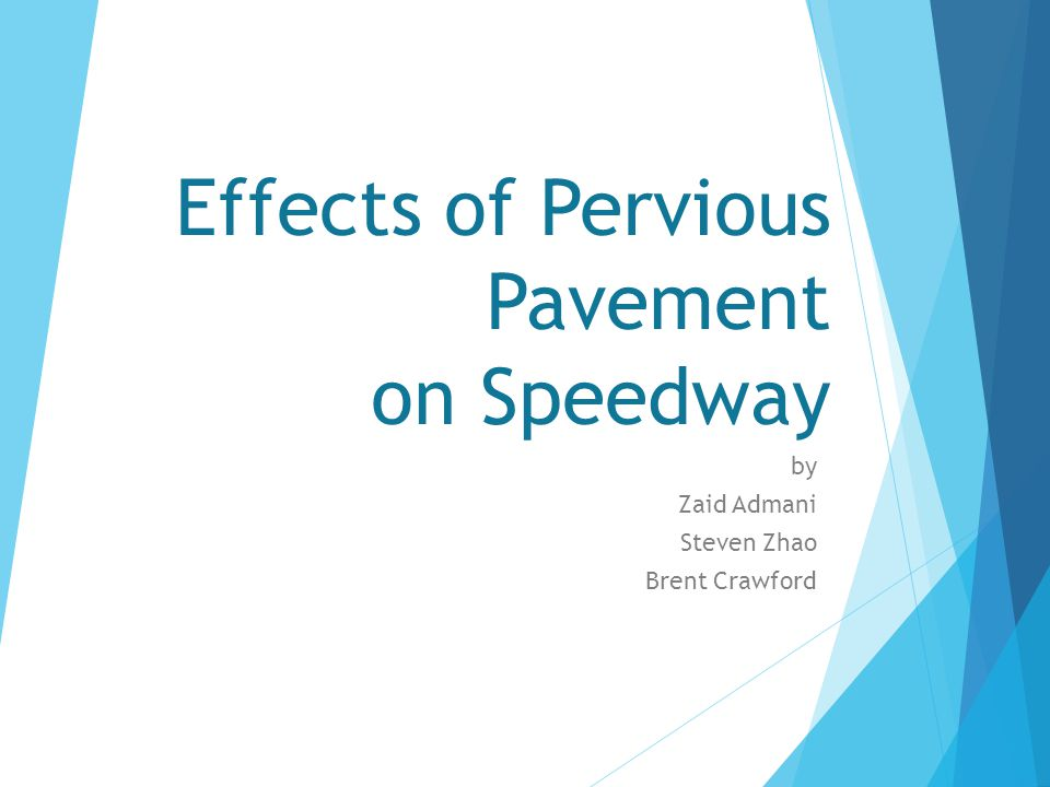 Effects of Pervious Pavement on Speedway by Zaid Admani Steven Zhao Brent Crawford