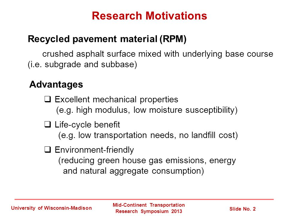 Research Motivations Recycled pavement material (RPM) crushed asphalt surface mixed with underlying base course (i.e.