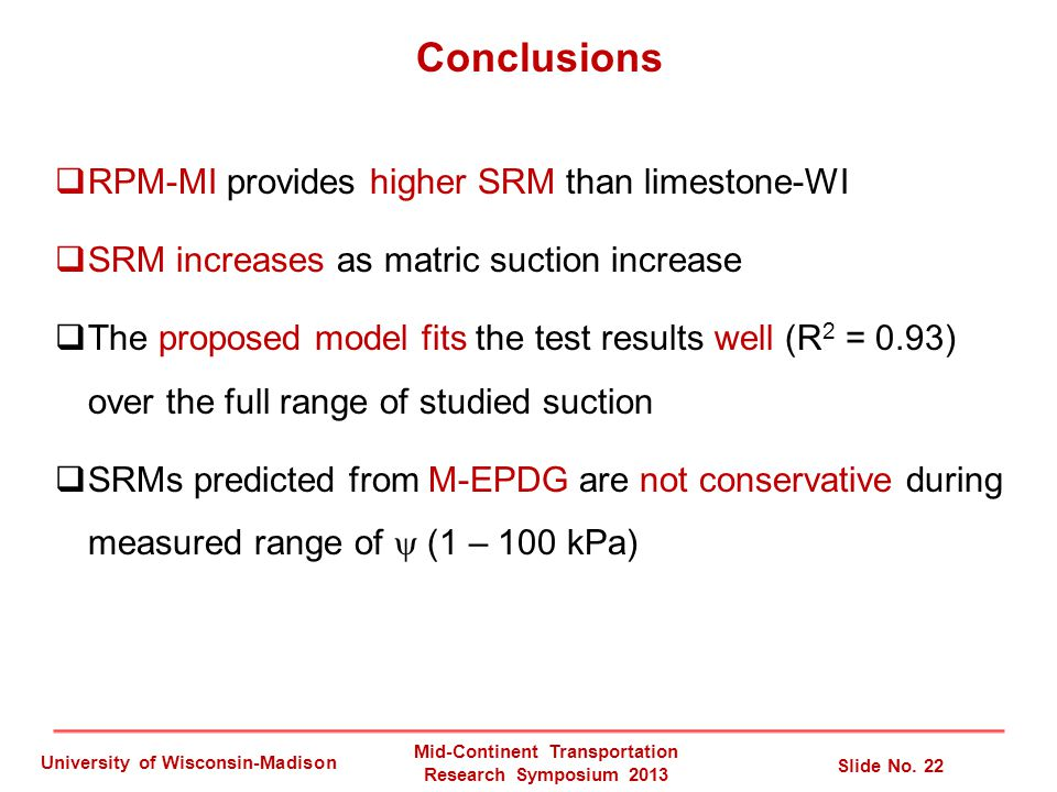 Mid-Continent Transportation Research Symposium 2013 Slide No. 22 University of Wisconsin-Madison Conclusions  RPM-MI provides higher SRM than limest