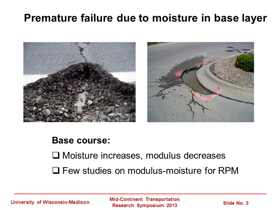 Premature failure due to moisture in base layer Base course:  Moisture increases, modulus decreases  Few studies on modulus-moisture for RPM Mid-Con
