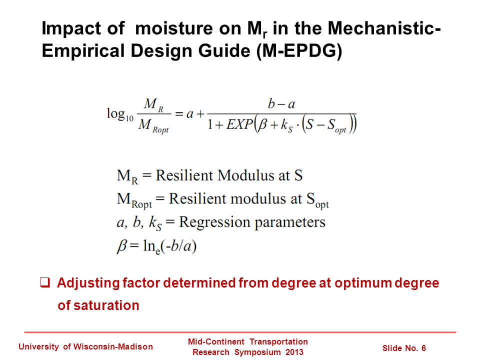 Mid-Continent Transportation Research Symposium 2013 Slide No. 6 University of Wisconsin-Madison Impact of moisture on M r in the Mechanistic- Empiric