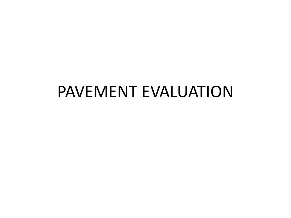 PAVEMENT EVALUATION
