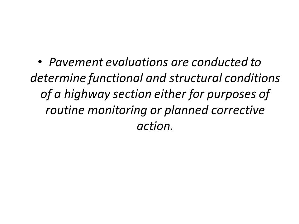 Pavement evaluations are conducted to determine functional and structural conditions of a highway section either for purposes of routine monitoring or