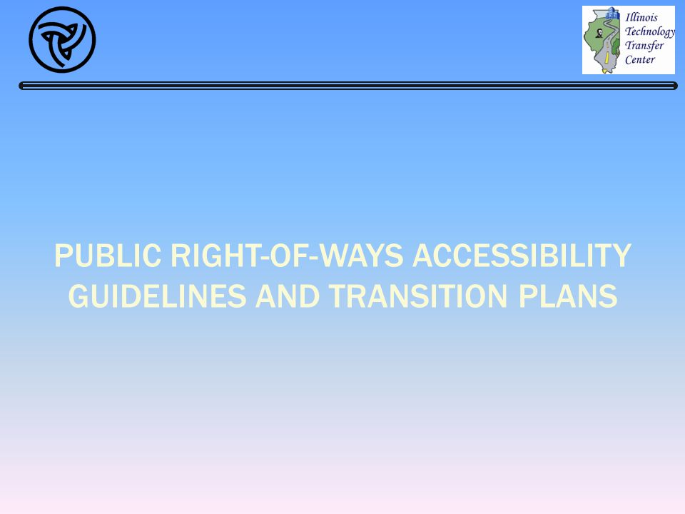 PUBLIC RIGHT-OF-WAYS ACCESSIBILITY GUIDELINES AND TRANSITION PLANS